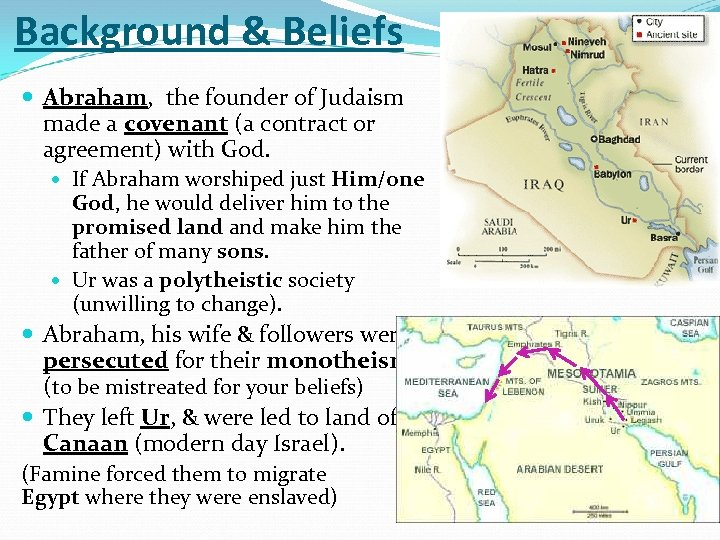 Background & Beliefs Abraham, the founder of Judaism made a covenant (a contract or