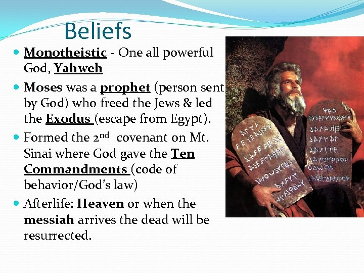 Beliefs Monotheistic - One all powerful God, Yahweh Moses was a prophet (person sent