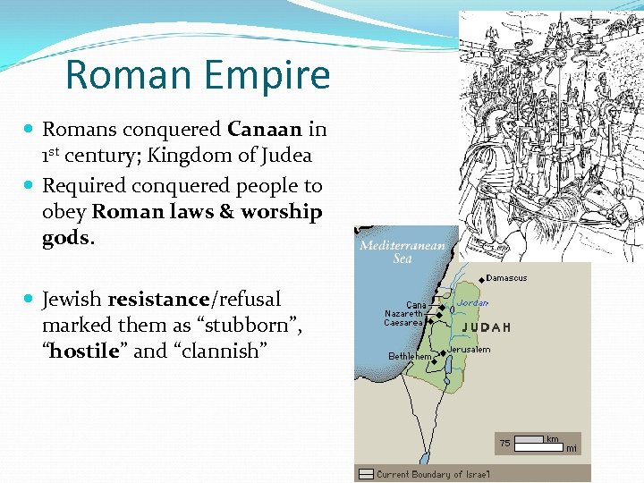 Roman Empire Romans conquered Canaan in 1 st century; Kingdom of Judea Required conquered