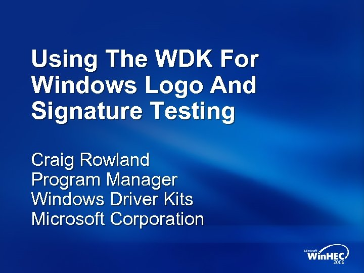 Using The WDK For Windows Logo And Signature Testing Craig Rowland Program Manager Windows