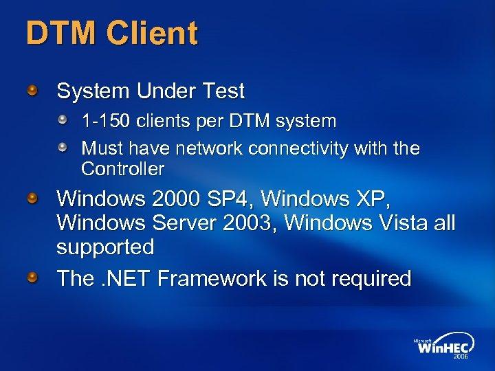 DTM Client System Under Test 1 -150 clients per DTM system Must have network
