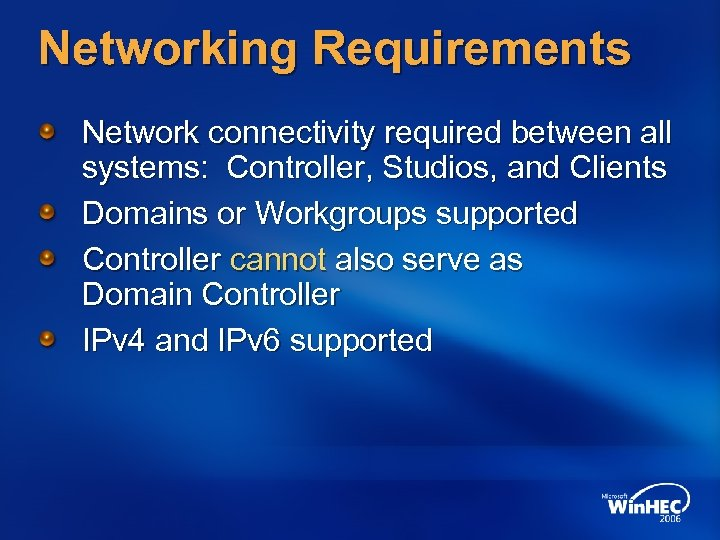 Networking Requirements Network connectivity required between all systems: Controller, Studios, and Clients Domains or