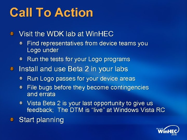Call To Action Visit the WDK lab at Win. HEC Find representatives from device