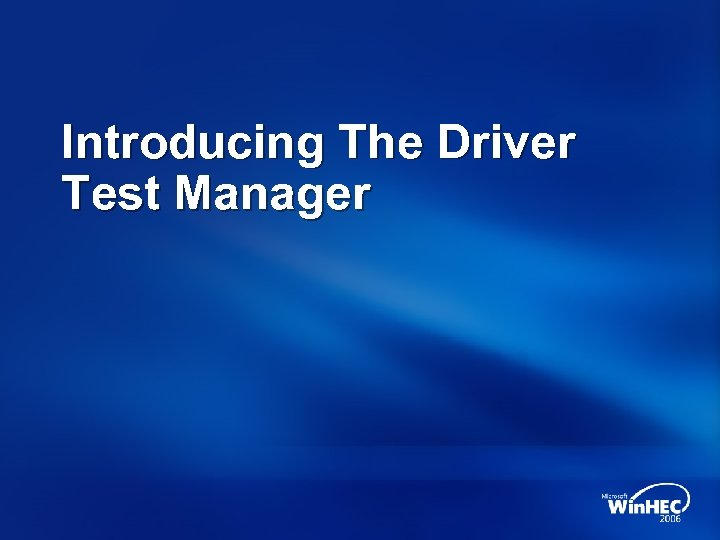 Introducing The Driver Test Manager