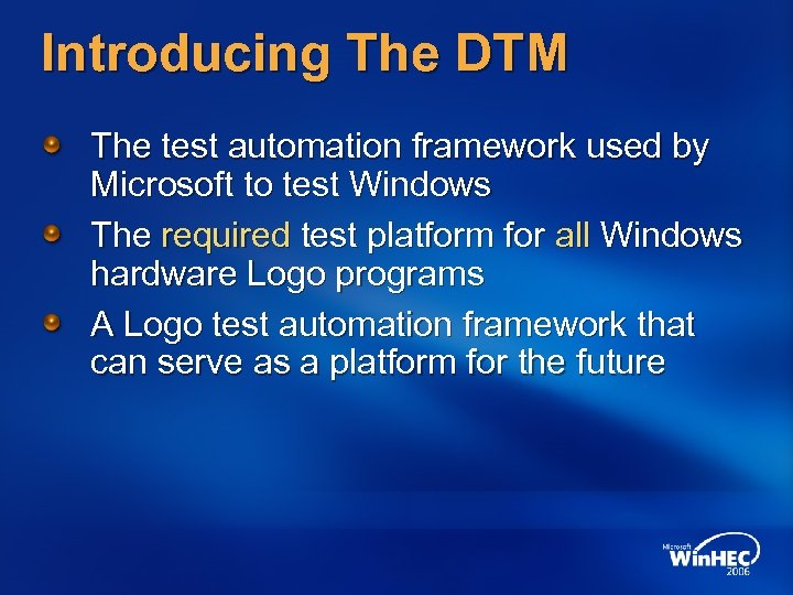 Introducing The DTM The test automation framework used by Microsoft to test Windows The