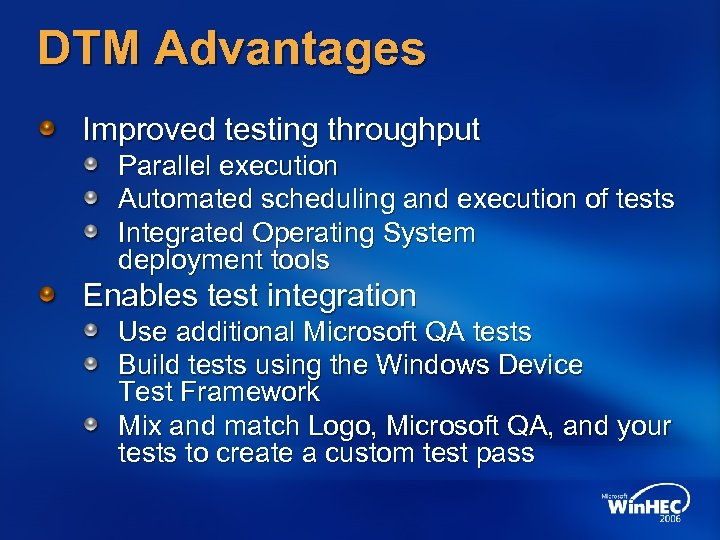 DTM Advantages Improved testing throughput Parallel execution Automated scheduling and execution of tests Integrated