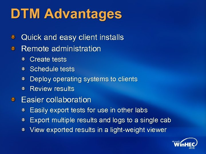 DTM Advantages Quick and easy client installs Remote administration Create tests Schedule tests Deploy