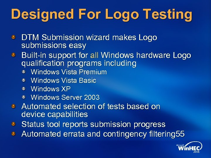 Designed For Logo Testing DTM Submission wizard makes Logo submissions easy Built-in support for