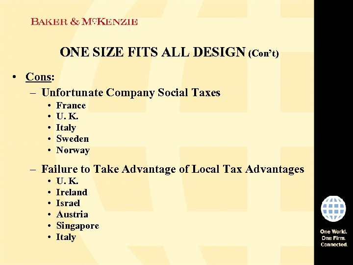 ONE SIZE FITS ALL DESIGN (Con't) • Cons: – Unfortunate Company Social Taxes •