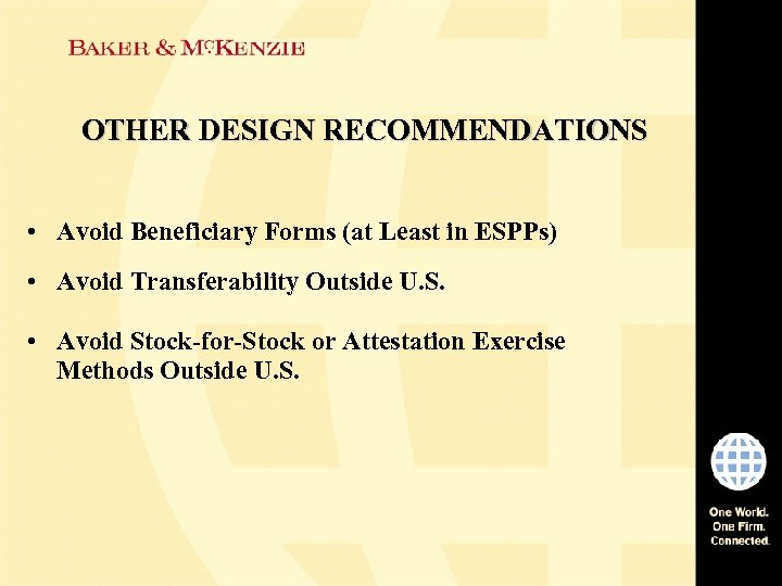 OTHER DESIGN RECOMMENDATIONS • Avoid Beneficiary Forms (at Least in ESPPs) • Avoid Transferability