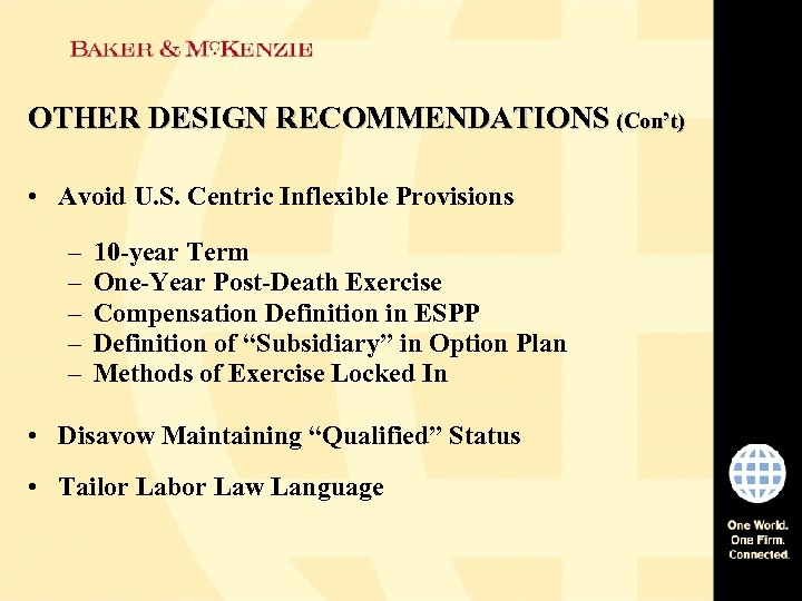 OTHER DESIGN RECOMMENDATIONS (Con't) • Avoid U. S. Centric Inflexible Provisions – – –
