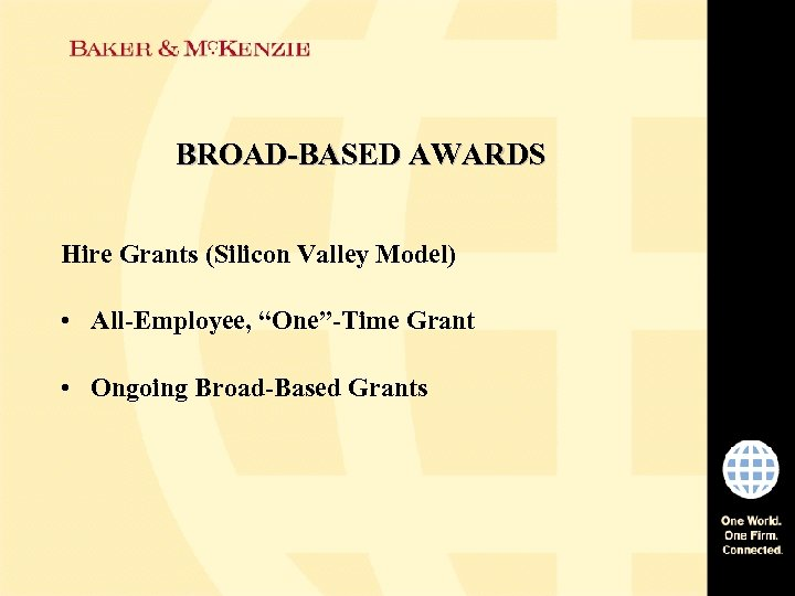 "BROAD-BASED AWARDS Hire Grants (Silicon Valley Model) • All-Employee, ""One""-Time Grant • Ongoing Broad-Based"
