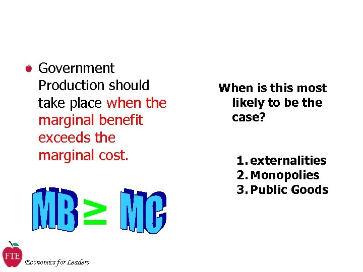 Government Production should take place when the marginal benefit exceeds the marginal cost. ≥