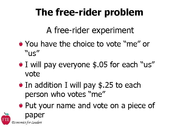 "The free-rider problem A free-rider experiment You have the choice to vote ""me"" or"