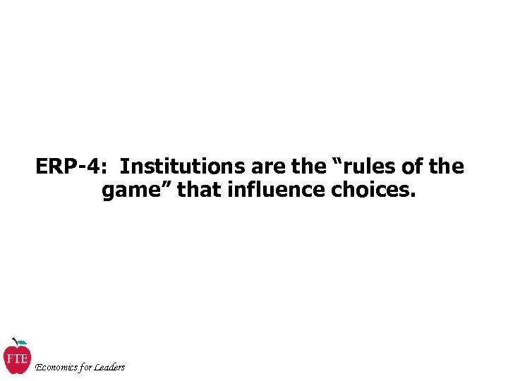 "ERP-4: Institutions are the ""rules of the game"" that influence choices. Economics for Leaders"
