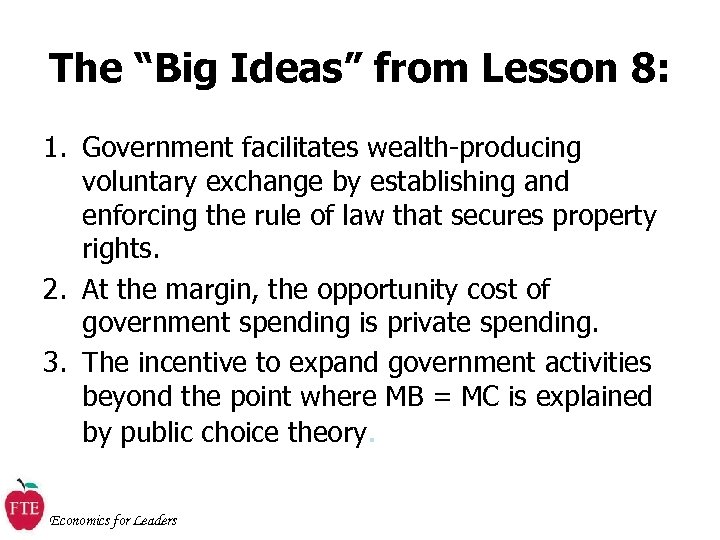 "The ""Big Ideas"" from Lesson 8: 1. Government facilitates wealth-producing voluntary exchange by establishing"