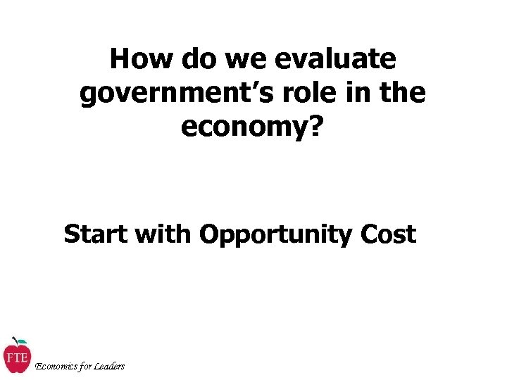 How do we evaluate government's role in the economy? Start with Opportunity Cost Economics