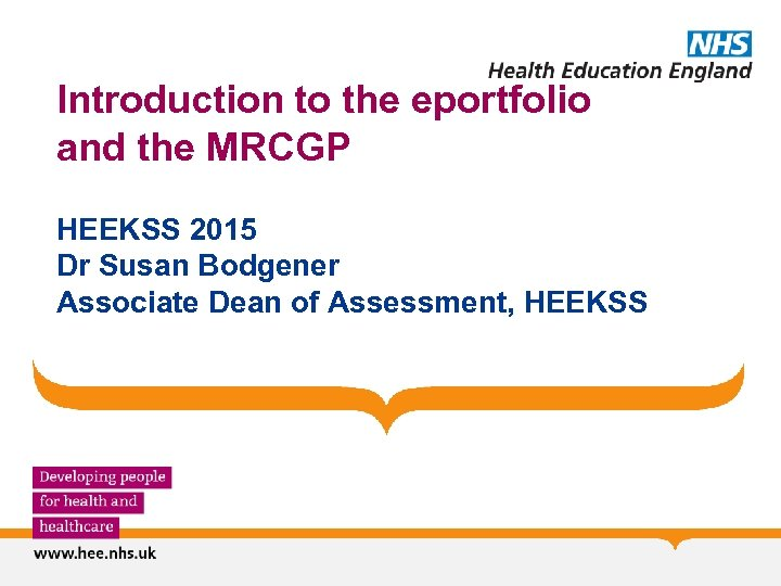 Introduction to the eportfolio and the MRCGP HEEKSS 2015 Dr Susan Bodgener Associate Dean