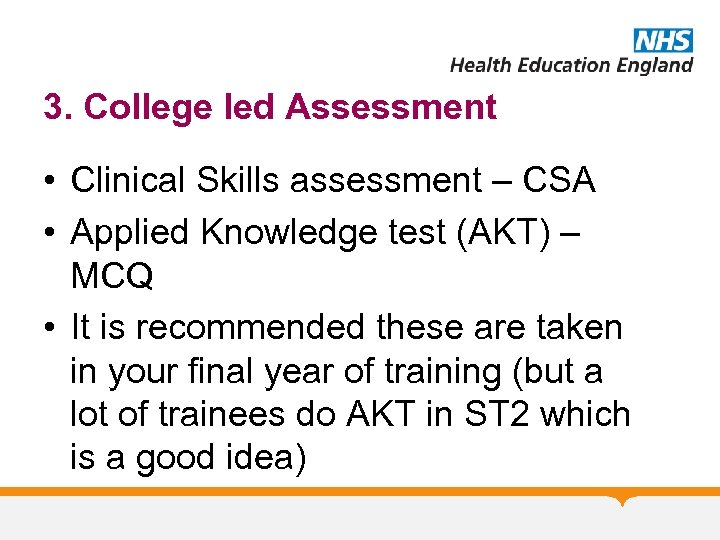 3. College led Assessment • Clinical Skills assessment – CSA • Applied Knowledge test