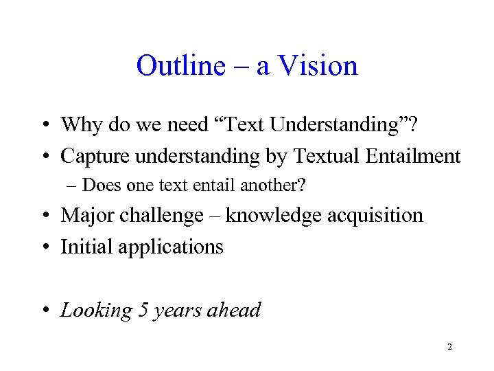 "Outline – a Vision • Why do we need ""Text Understanding""? • Capture understanding"