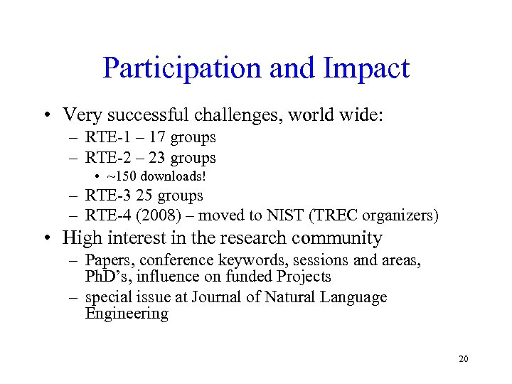 Participation and Impact • Very successful challenges, world wide: – RTE-1 – 17 groups