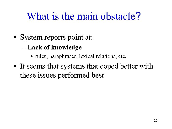 What is the main obstacle? • System reports point at: – Lack of knowledge