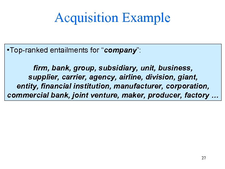 "Acquisition Example • Top-ranked entailments for ""company"": firm, bank, group, subsidiary, unit, business, supplier,"