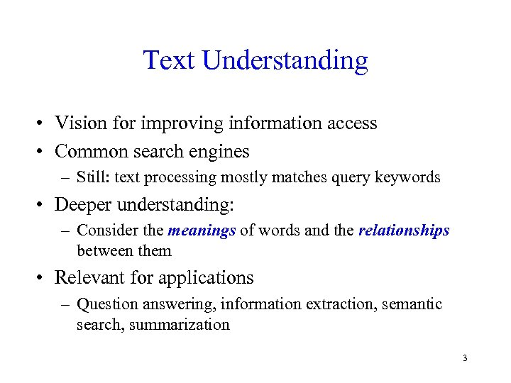 Text Understanding • Vision for improving information access • Common search engines – Still: