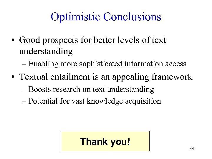 Optimistic Conclusions • Good prospects for better levels of text understanding – Enabling more