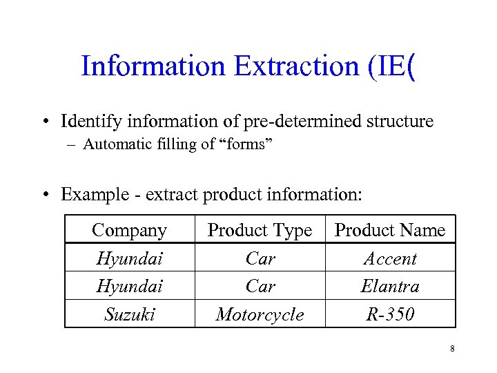 "Information Extraction (IE( • Identify information of pre-determined structure – Automatic filling of ""forms"""