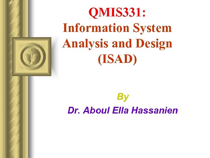 QMIS 331: Information System Analysis and Design (ISAD) By Dr. Aboul Ella Hassanien