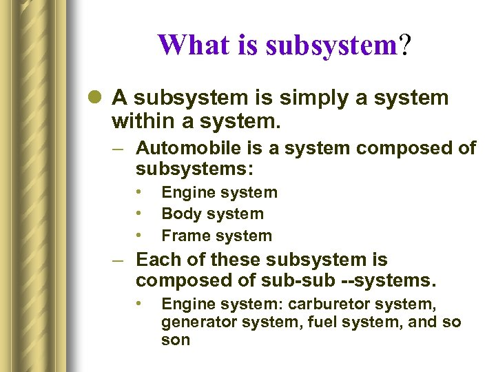 What is subsystem? l A subsystem is simply a system within a system. –