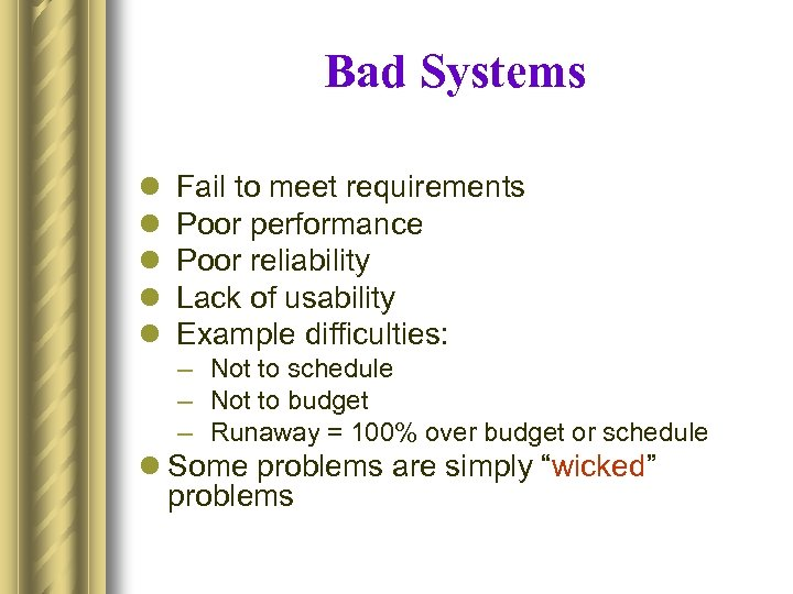 Bad Systems l l l Fail to meet requirements Poor performance Poor reliability Lack