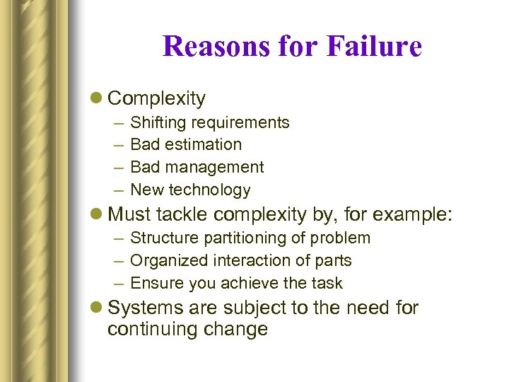 Reasons for Failure l Complexity – – Shifting requirements Bad estimation Bad management New