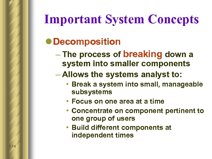 Important System Concepts l Decomposition – The process of breaking down a system into