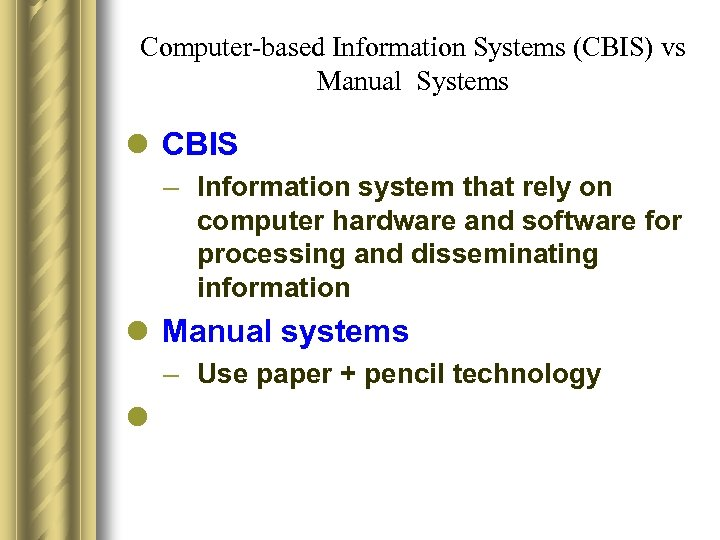 Computer-based Information Systems (CBIS) vs Manual Systems l CBIS – Information system that rely