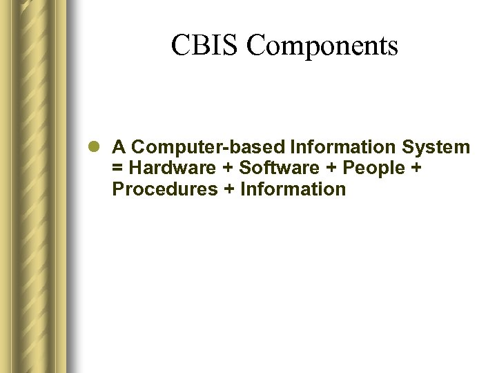 CBIS Components l A Computer-based Information System = Hardware + Software + People +