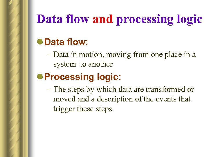 Data flow and processing logic l Data flow: – Data in motion, moving from