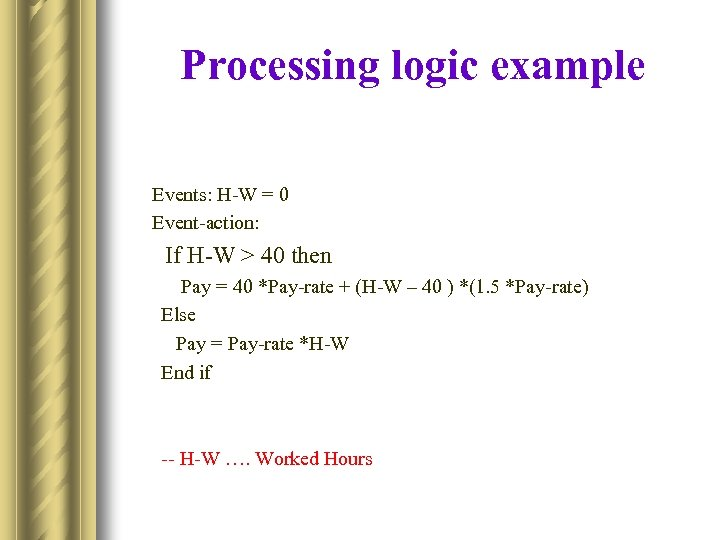 Processing logic example Events: H-W = 0 Event-action: If H-W > 40 then Pay
