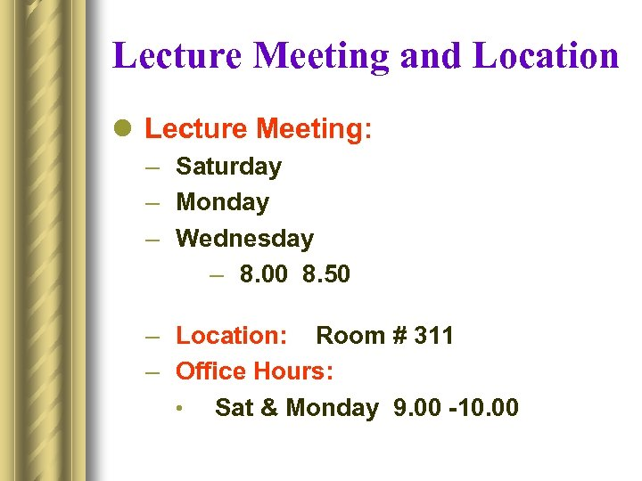 Lecture Meeting and Location l Lecture Meeting: – Saturday – Monday – Wednesday –