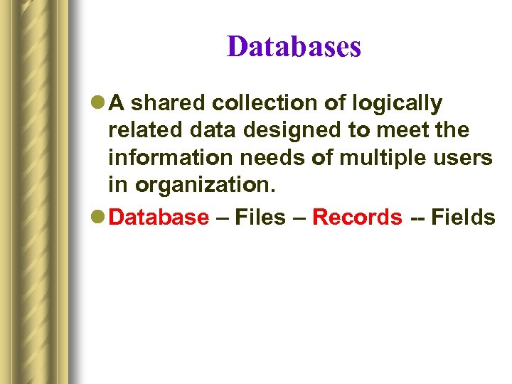 Databases l A shared collection of logically related data designed to meet the information
