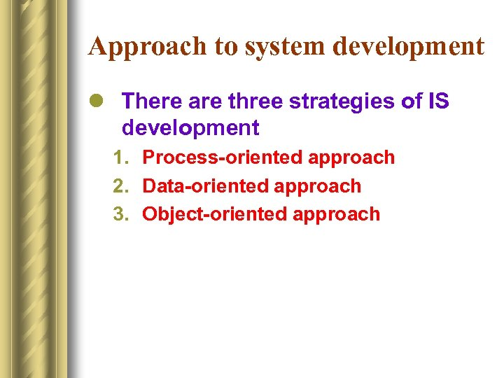 Approach to system development l There are three strategies of IS development 1. Process-oriented