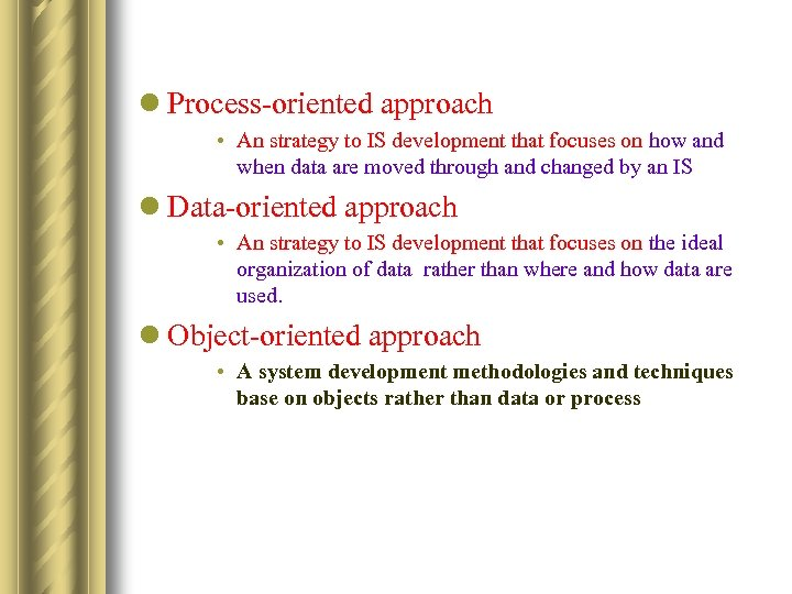 l Process-oriented approach • An strategy to IS development that focuses on how and