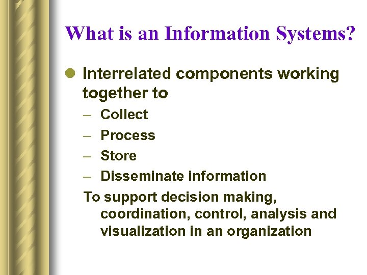 What is an Information Systems? l Interrelated components working together to – Collect –