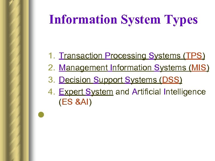 Information System Types 1. 2. 3. 4. l Transaction Processing Systems (TPS) Management Information
