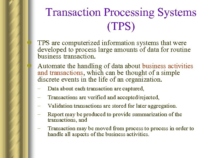Transaction Processing Systems (TPS) l TPS are computerized information systems that were developed to