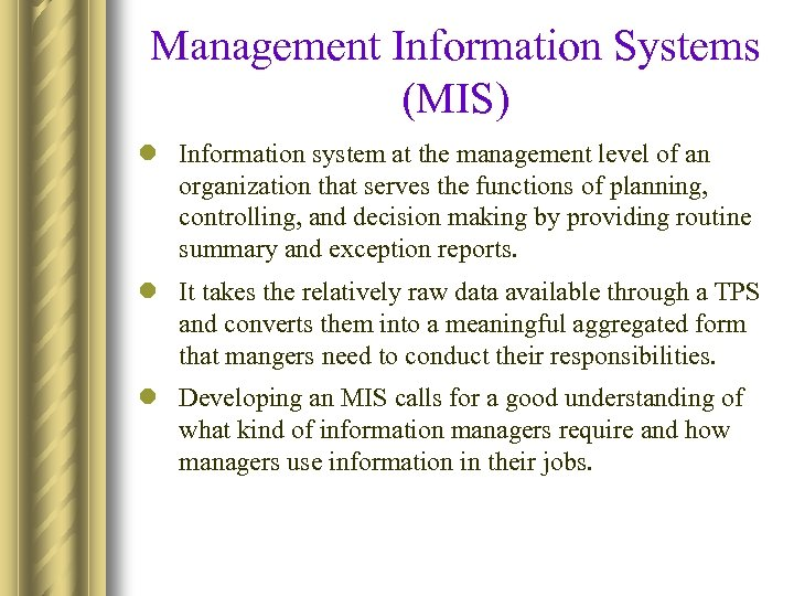 Management Information Systems (MIS) l Information system at the management level of an organization