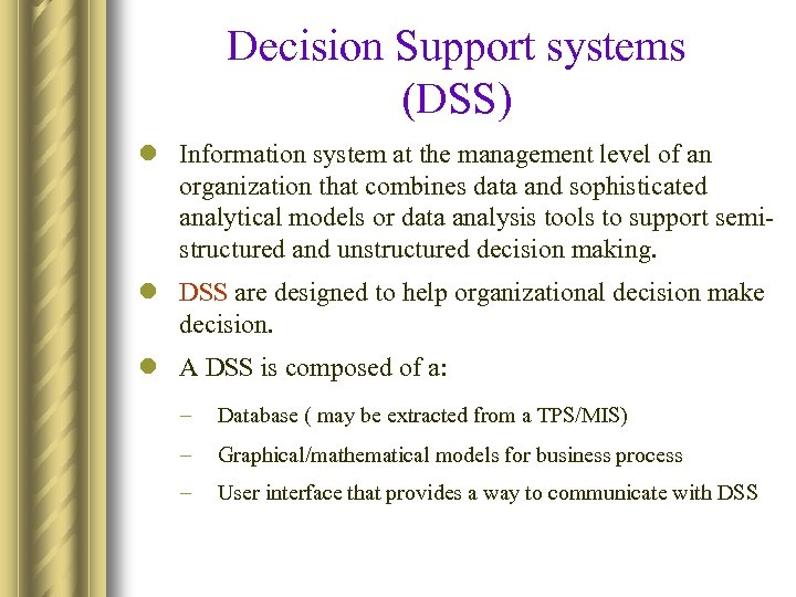 Decision Support systems (DSS) l Information system at the management level of an organization