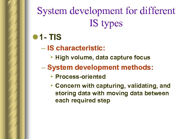 System development for different IS types l 1 - TIS – IS characteristic: •