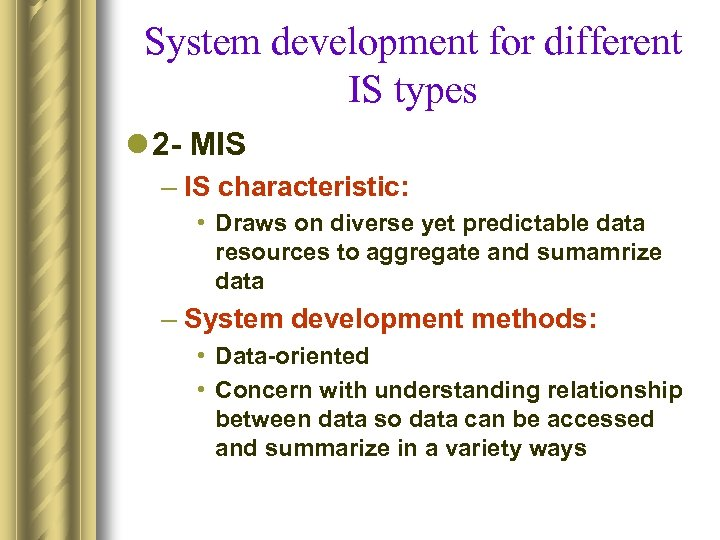 System development for different IS types l 2 - MIS – IS characteristic: •